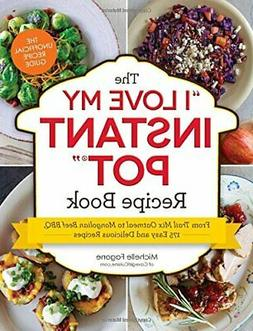 The I Love My Instant Pot� Recipe Book: From Trail Mix Oat